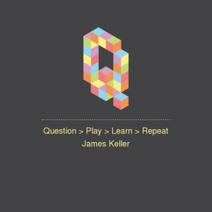 James Keller: Question > Play > Learn > Repeat